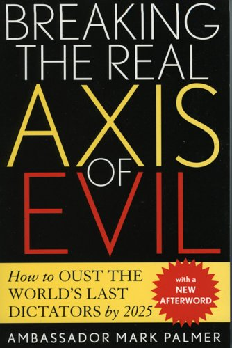 9780742532557: Breaking the Real Axis of Evil: How to Oust the World's Last Dictators by 2025