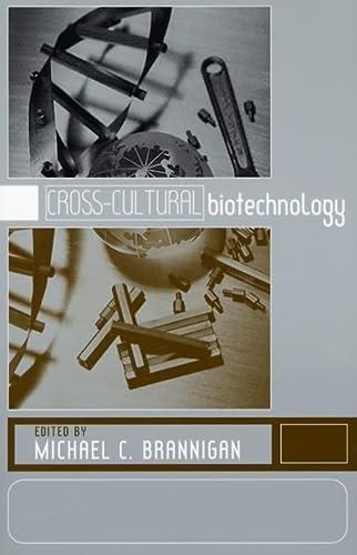 Cross-Cultural Biotechnology: A Reader: Editor-Michael C. Brannigan;