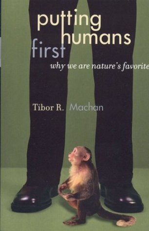 Putting Humans First: Why We Are Nature's: Machan, Tibor R.