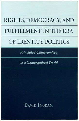9780742533479: Rights, Democracy, and Fulfillment in the Era of Identity Politics: Principled Compromises in a Compromised World (New Critical Theory)