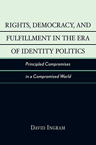 9780742533486: Rights, Democracy, and Fulfillment in the Era of Identity Politics: Principled Compromises in a Compromised World (New Critical Theory)