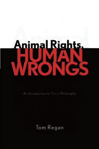Animal Rights, Human Wrongs: An Introduction to Moral Philosophy (0742533549) by Tom Regan