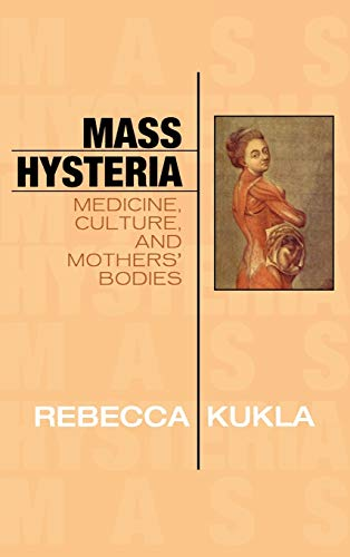 Mass Hysteria: Medicine, Culture, and Mothers' Bodies (Explorations in Bioethics and the ...