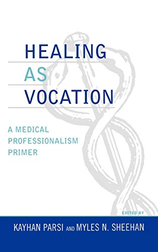 9780742534063: Healing as Vocation: A Medical Professionalism Primer (Practicing Bioethics)