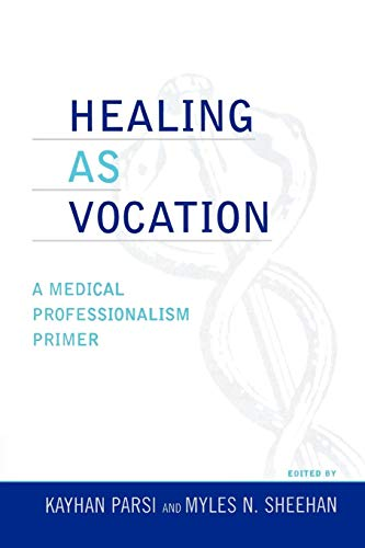 9780742534070: Healing as Vocation: A Medical Professionalism Primer (Practicing Bioethics)