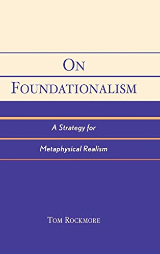 On Foundationalism: A Strategy for Metaphysical Realism: Tom Rockmore