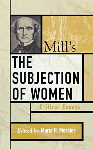 9780742535176: Mill's The Subjection of Women: Critical Essays (Critical Essays on the Classics Series)