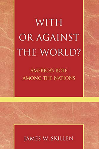With or Against the World?: America's Role: James W. Skillen