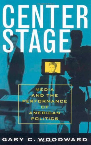 9780742535657: Center Stage: Media and the Performance of American Politics (Communication, Media, and Politics)