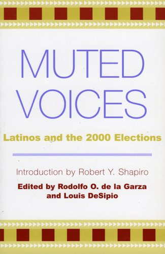 Muted Voices: Latinos and the 2000 Elections: Editor-Rodolfo O. de