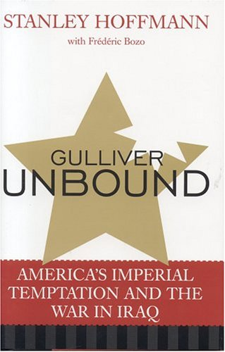 9780742536005: Gulliver Unbound: America's Imperial Temptation and the War in Iraq