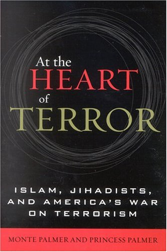 AT THE HEART OF TERROR: Islam, Jihadists, and America's War on Terrorism: PALMER, Monte and ...