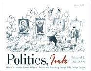 Politics, Ink : How America's Cartoonists Skewer: Edward J. Lordan