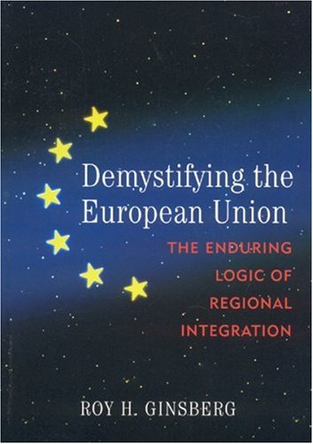 9780742536548: Demystifying the European Union: The Enduring Logic of Regional Integration