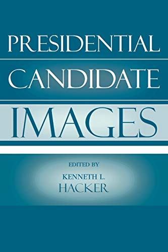9780742536654: Presidential Candidate Images (Communication, Media, and Politics)