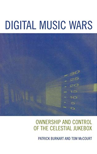 9780742536685: Digital Music Wars: Ownership and Control of the Celestial Jukebox (Critical Media Studies: Institutions, Politics, and Culture)