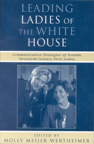 9780742536722: Leading Ladies of the White House: Communication Strategies of Notable Twentieth-Century First Ladies (Communication, Media, and Politics)