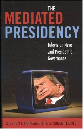 9780742536777: The Mediated Presidency: Television News and Presidential Governance