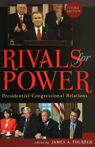 Rivals for Power: Presidential-Congressional Relations: Editor-James A. Thurber;