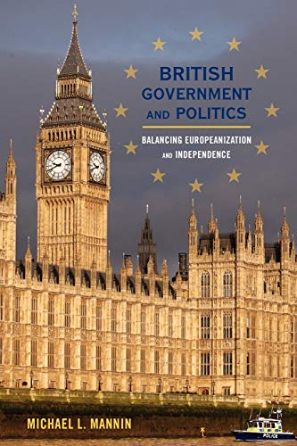 British Government and Politics: Balancing Europeanization and Independence (Europe Today): Michael...