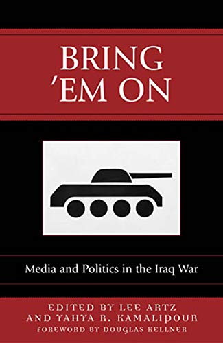 9780742536883: Bring 'Em On: Media and Politics in the Iraq War (Communication, Media, and Politics)