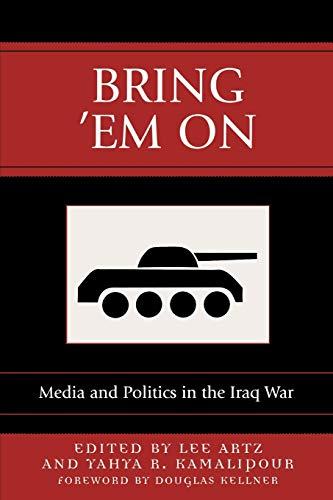 9780742536890: Bring 'Em On: Media and Politics in the Iraq War (Communication, Media, and Politics)