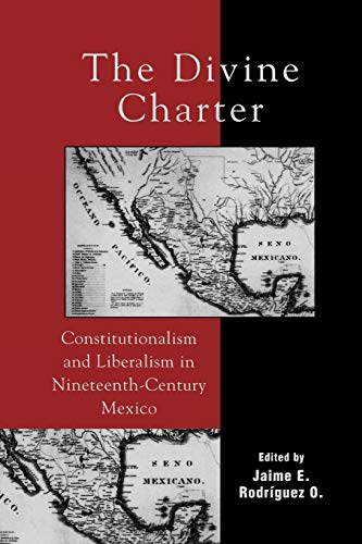 9780742537118: The Divine Charter: Constitutionalism and Liberalism in Nineteenth-Century Mexico (Latin American Silhouettes)