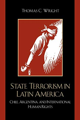 9780742537200: State Terrorism in Latin America: Chile, Argentina, and International Human Rights (Latin American Silhouettes)