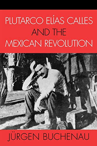 9780742537491: Plutarco Elias Calles And the Mexican Revolution