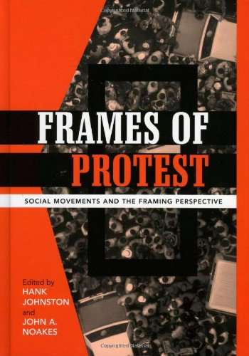 Frames of Protest: Social Movements and the: Hank Johnston (Editor),
