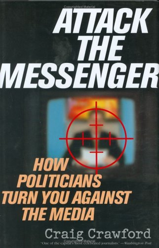 9780742538160: Attack the Messenger: How Politicians Turn You Against the Media (American Political Challenges)
