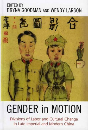 Gender in Motion: Divisions of Labor and: Editor-Bryna Goodman; Editor-Wendy