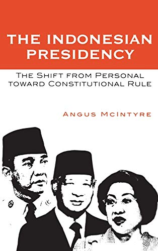 9780742538269: The Indonesian Presidency: The Shift from Personal toward Constitutional Rule (Asia/Pacific/Perspectives)