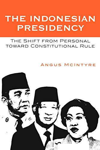 9780742538276: The Indonesian Presidency: The Shift from Personal toward Constitutional Rule (Asia/Pacific/Perspectives)