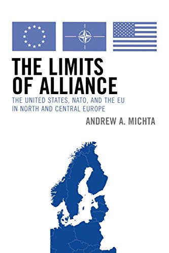 9780742538658: The Limits of Alliance: The United States, N.A.T.O., and the E.U. in North and Central Europe (The New International Relations of Europe)
