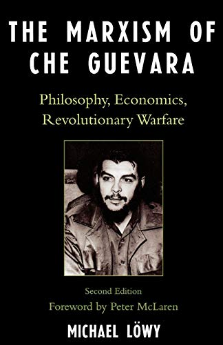 9780742539037: The Marxism of Che Guevara: Philosophy, Economics, Revolutionary Warfare (Critical Currents in Latin American Perspective Series)