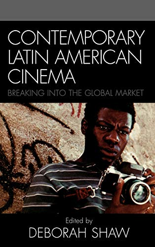 9780742539143: Contemporary Latin American Cinema: Breaking into the Global Market