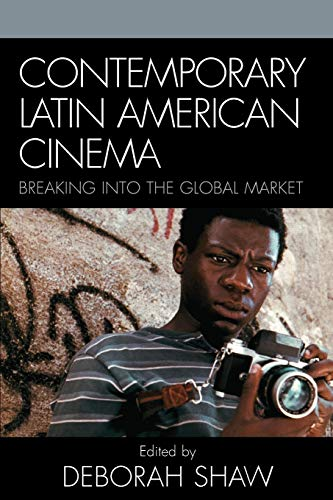 9780742539150: Contemporary Latin American Cinema: Breaking into the Global Market