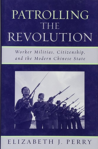 Patrolling the Revolution: Worker Militias, Citizenship, and the Modern Chinese State (State & Society in East Asia) (0742539180) by Elizabeth J. Perry
