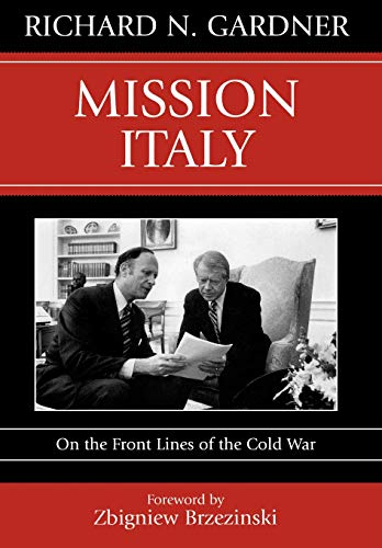 Mission Italy: On the Front Lines of the Cold War: Gardner, Richard N.