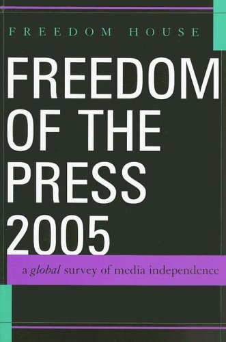 Freedom of the Press 2005 : A Global Survey of Media Independence