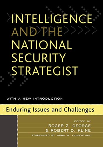 Intelligence and the National Security Strategist: Enduring: George, Roger Z.