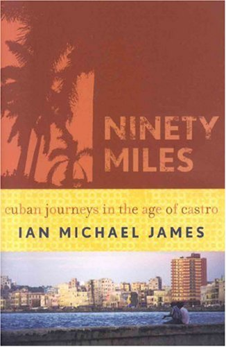 9780742540422: Ninety Miles: Cuban Journeys in the Age of Castro