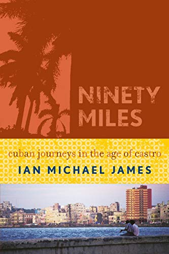 9780742540439: Ninety Miles: Cuban Journeys in the Age of Castro