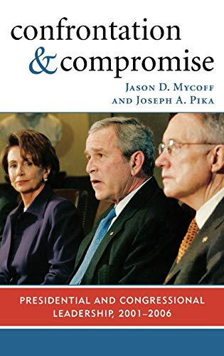 9780742540590: Confrontation and Compromise: Presidential and Congressional Leadership, 2001-2006