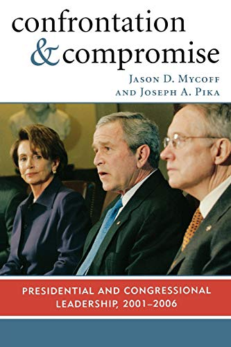 9780742540606: Confrontation and Compromise: Presidential and Congressional Leadership, 2001-2006