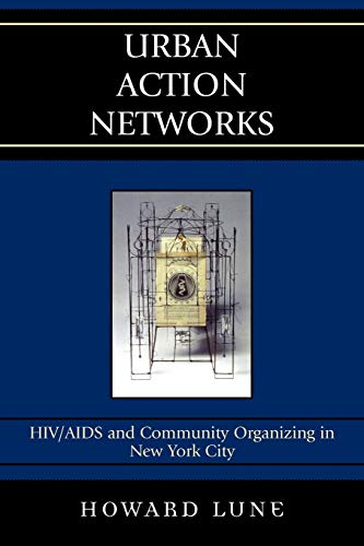 Urban Action Networks: HIV/AIDS and Community Organizing: Howard Lune