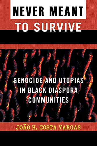 Never Meant to Survive: Genocide and Utopias: Vargas, Joao H.