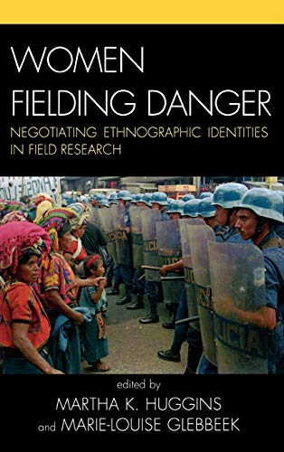 Women Fielding Danger: Negotiating Ethnographic Identities in Field Research (Hardback)