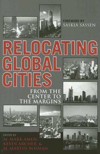 Relocating Global Cities: From the Center to: Amen, Mark M.